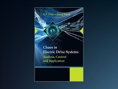 Chaos in Electric Drive Systems: Analysis, Control and Application av K. T. Chau
