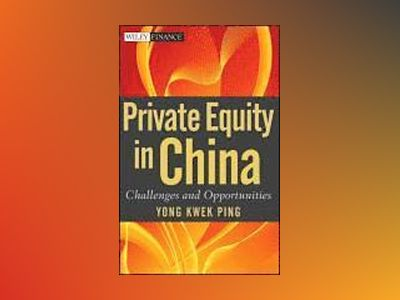 Private Equity in China: Challenges and Opportunities av Kwek Ping Yong
