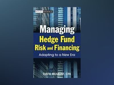 Managing Hedge Fund Risk and Financing: Adapting to a New Era av David P. Belmont