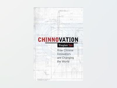 Chinnovation: How Chinese Innovators are Changing the World av Yinglan Tan