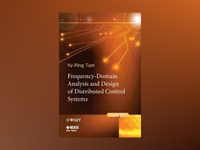 Frequency-Domain Analysis and Design of Distributed Control Systems av Tian
