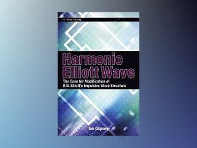 Harmonic Elliott Wave: The Case for Modification of R. N. Elliott s Impulsi av Ian Copsey