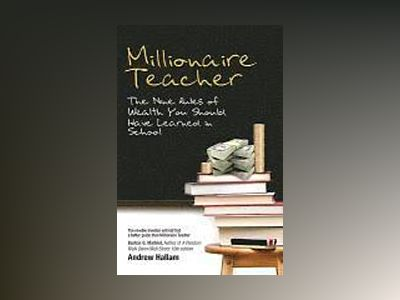 Millionaire Teacher: The Nine Rules of Wealth You Should Have Learned in Sc av Andrew Hallam