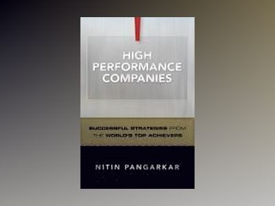 High Performance Companies: Successful Strategies from the World's Top Achi av Nitin Pangarkar