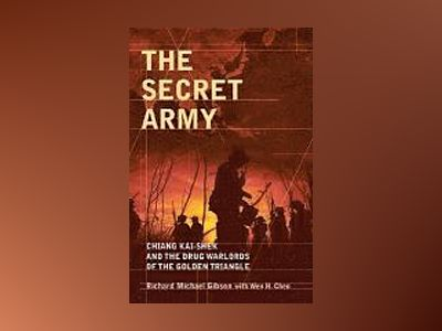 The Secret Army: Chiang Kai-shek and the Drug Warlords of the Golden Triang av Richard Gibson