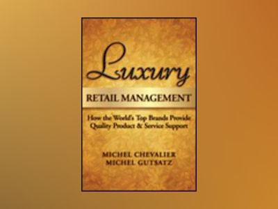 Luxury Retail Management: How the World s Top Brands Provide Quality Produc av Michel Chevalier