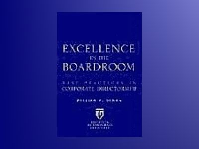 Excellence in the Boardroom : Best Practices in Corporate Directorship av William Dimma