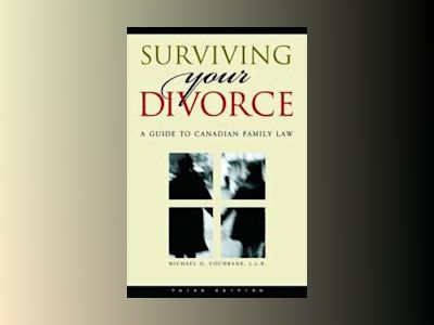 Surviving Your Divorce: A Guide to Canadian Family Law, 3rd Edition av Michael G. Cochrane