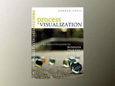 Process Visualization: An Executive Guide to Business Process Design av Norman Lofts