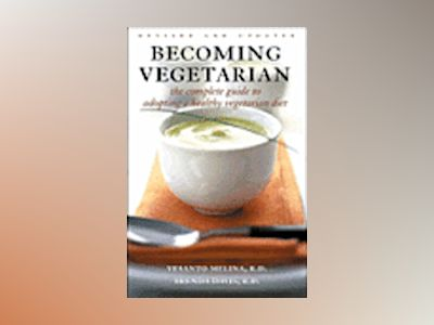 Becoming Vegetarian: The Complete Guide to Adopting a Healthy Vegetarian Di av R. D. Vesanto Melina