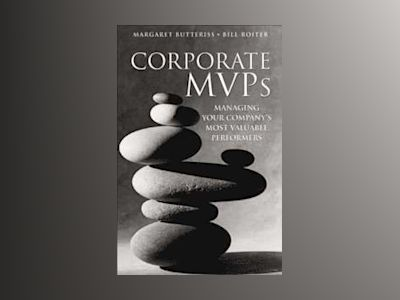 Corporate MVPs: Managing Your Company's Most Valuable Performers av Margaret Butteriss