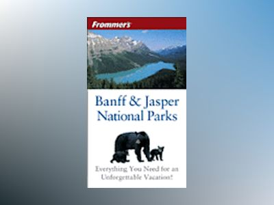 Frommer's Banff & Jasper National Parks, 2nd Edition av Christie Pashby