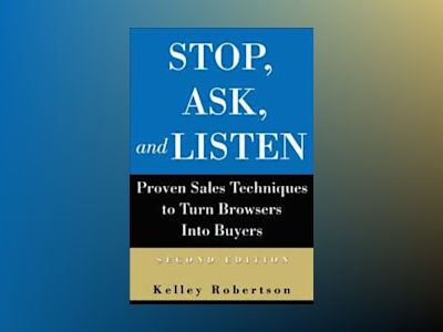 Stop, Ask, and Listen: Proven Sales Techniques to Turn Browsers Into Buyers av Kelley Robertson