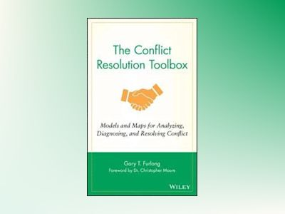 The Conflict Resolution Toolbox: Models and Maps for Analyzing, Diagnosing, av Gary Furlong