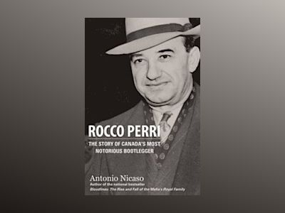Rocco Perri: The Story of Canada's Most Notorious Bootlegger av Antonio Nicaso
