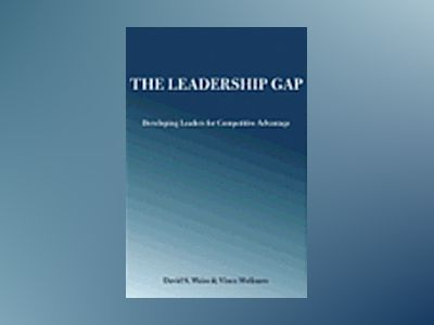 The Leadership Gap: Building Leadership Capacity for Competitive Advantage av David S. Weiss