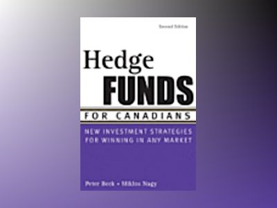 Hedge Funds for Canadians: New Investment Strategies for Winning in Any Mar av Peter Beck