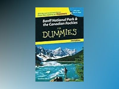 Banff National Park and the Canadian Rockies For Dummies, 2nd Edition av Darlene West