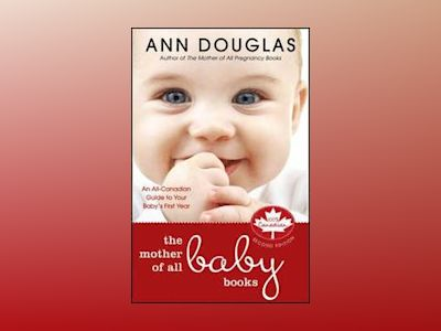 The Mother of All Baby Books: An All-Canadian Guide to Your Baby's First Ye av Ann Douglas