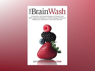 The Brain Wash: A Powerful, All-Naural Program to Protect Your Brain Agains av Michelle Schoffro Cook
