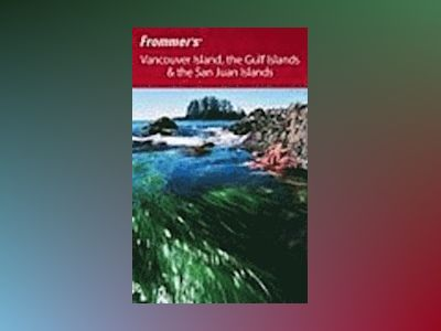 Frommer's Vancouver Island, the Gulf Islands the San Juan Islands av Chris McBeath