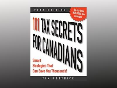 101 Tax Secrets for Canadians 2007: Smart Strategies That Can Save You Thou av Tim Cestnick