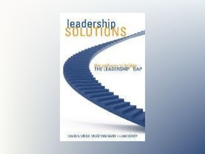 Leadership Solutions: The Pathway to Bridge the Leadership Gap av David S. Weiss