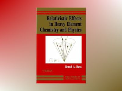 Relativistic Effects in Heavy-Element Chemistry and Physics av Bernd A. Hess