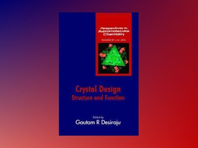 Crystal Design: Structure and Function av Gautam R. Desiraju