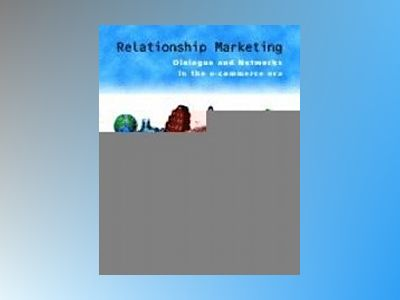 Relationship Marketing: Dialogue and Networks in the E-Commerce Era av Richard J. Varey