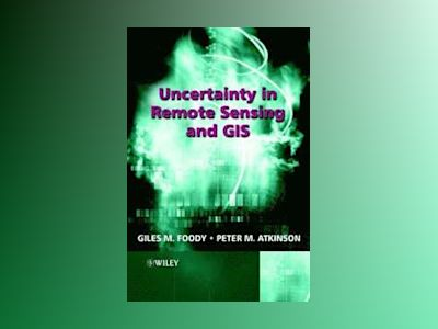 Uncertainty in Remote Sensing and GIS av Giles M. Foody