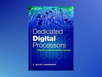 Dedicated Digital Processors: Methods in Hardware/Software Co-Design av Friedrich Mayer-Lindenberg