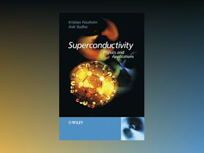 Superconductivity: Physics and Applications av Kristian Fossheim