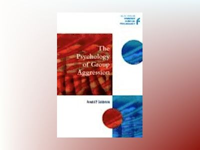 The Psychology of Group Aggression av Arnold P. Goldstein