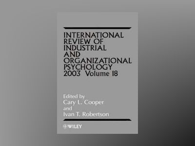 International Review of Industrial and Organizational Psychology, Volume 18 av Cary L. Cooper