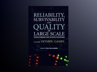 Reliability, Survivability and Quality of Large Scale Telecommunication Sys av Peter Stavroulakis