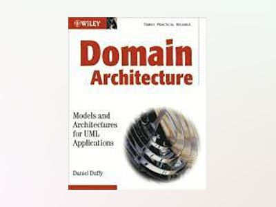 Domain Architectures: Models and Architectures for UML Applications av Daniel J. Duffy