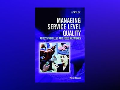 Managing Service Level Quality: Across Wireless and Fixed Networks av Peter Massam