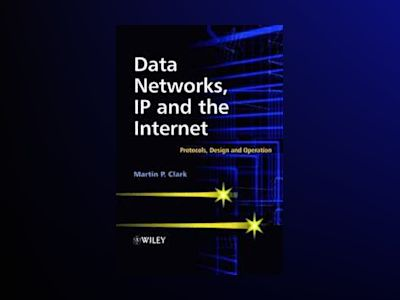 Data Networks, IP and the Internet: Protocols, Design and Operation av Martin P. Clark