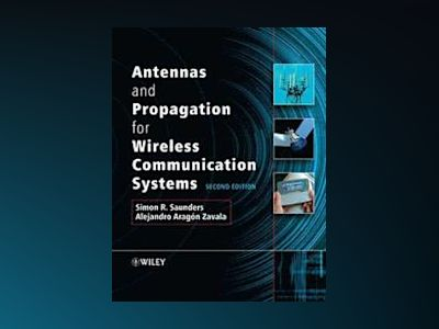 Antennas and Propagation for Wireless Communication Systems: 2nd Edition av Simon R. Saunders