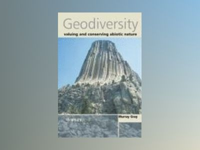 Geodiversity: Valuing and Conserving Abiotic Nature av Murray Gray