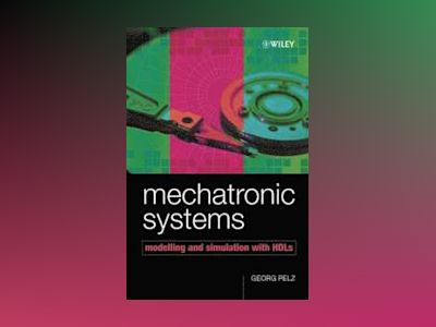Mechatronic Systems: Modelling and Simulation with HDLs av Georg Pelz