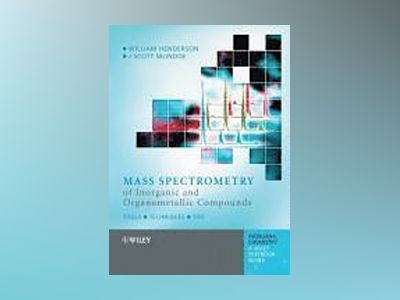 Mass Spectrometry of Inorganic and Organometallic Compounds: Tools - Techni av William Henderson