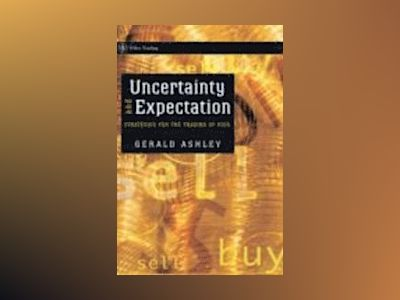 Uncertainty and Expectation : Strategies for the Trading of Risk av Gerald Ashley