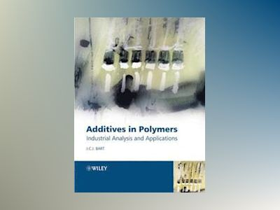 Additives in Polymers: Industrial Analysis and Applications av Jan Bart