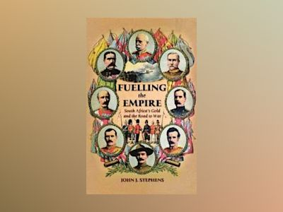 Fuelling the Empire: South Africa's Gold and the Road to War av John J. Stephens