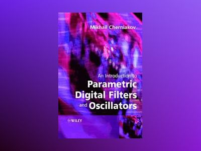 An Introduction to Parametric Digital Filters and Oscillators av Mikhail Cherniakov