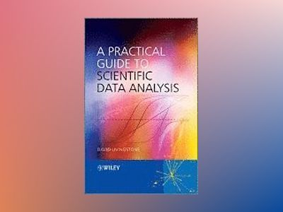 A Practical Guide to Scientific Data Analysis av David N. Livingstone