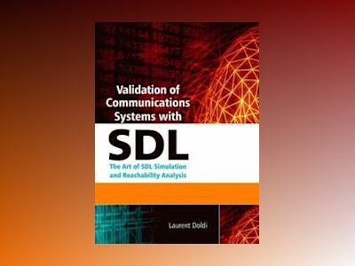 Validation of Communications Systems with SDL: The Art of SDL Simulation an av Laurent Doldi