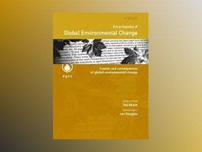 Encyclopedia of Global Environmental Change, Volume 3, Causes and Consequen av UK